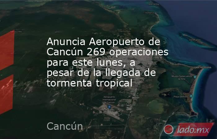 Anuncia Aeropuerto de Cancún 269 operaciones para este lunes, a pesar de la llegada de tormenta tropical. Noticias en tiempo real