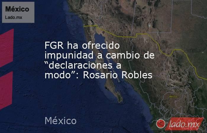 """FGR ha ofrecido impunidad a cambio de """"declaraciones a modo"""": Rosario Robles. Noticias en tiempo real"""