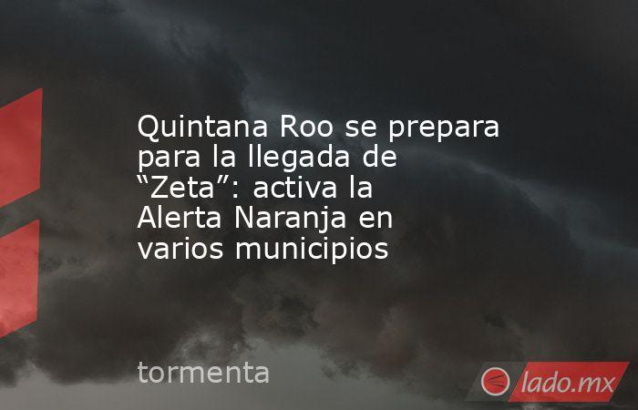 """Quintana Roo se prepara para la llegada de """"Zeta"""": activa la Alerta Naranja en varios municipios. Noticias en tiempo real"""