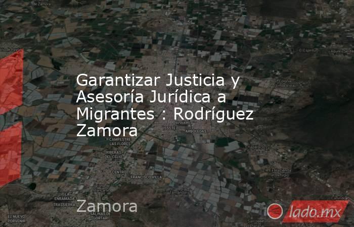 Garantizar Justicia y Asesoría Jurídica a Migrantes : Rodríguez Zamora. Noticias en tiempo real