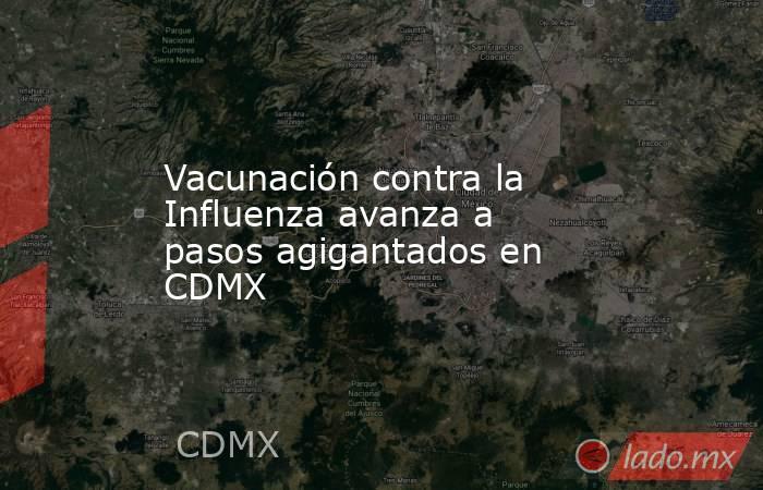 Vacunación contra la Influenza avanza a pasos agigantados en CDMX. Noticias en tiempo real