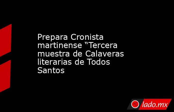 """Prepara Cronista martinense """"Tercera muestra de Calaveras literarias de Todos Santos. Noticias en tiempo real"""