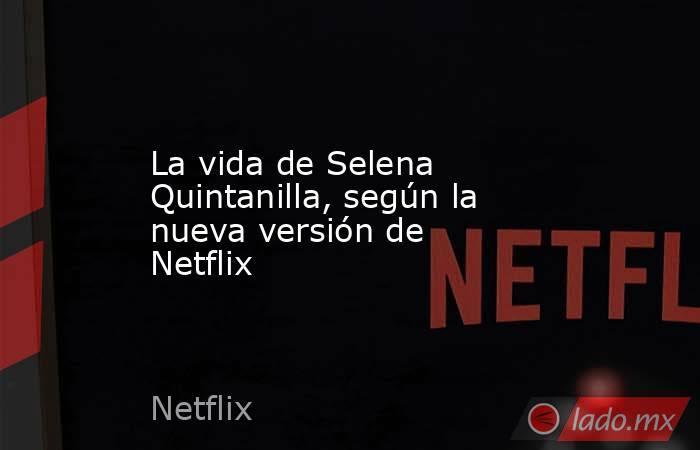La vida de Selena Quintanilla, según la nueva versión de Netflix. Noticias en tiempo real