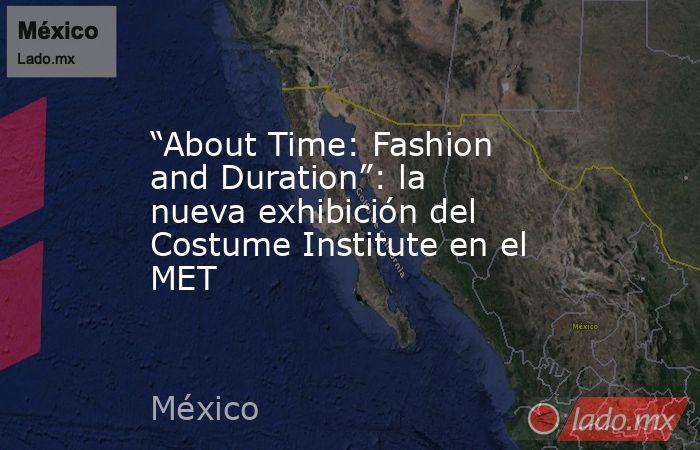 """""""About Time: Fashion and Duration"""": la nueva exhibición del Costume Institute en el MET. Noticias en tiempo real"""