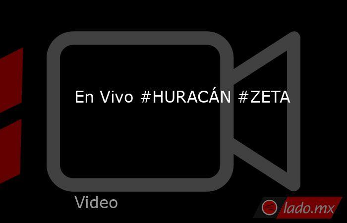 En Vivo #HURACÁN #ZETA. Noticias en tiempo real