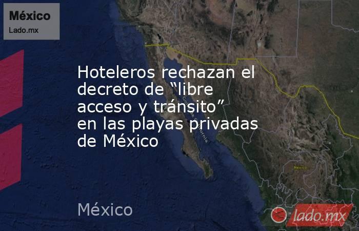 """Hoteleros rechazan el decreto de """"libre acceso y tránsito"""" en las playas privadas de México. Noticias en tiempo real"""