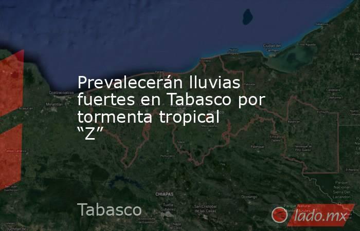 """Prevalecerán lluvias fuertes en Tabasco por tormenta tropical """"Z"""". Noticias en tiempo real"""