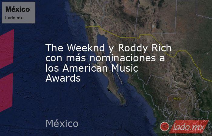 The Weeknd y Roddy Rich con más nominaciones a los American Music Awards. Noticias en tiempo real