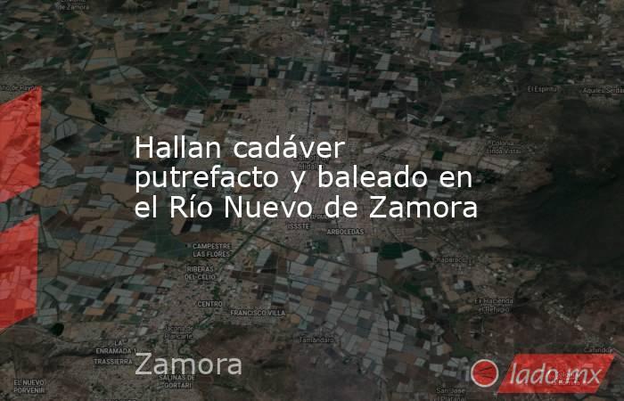 Hallan cadáver putrefacto y baleado en el Río Nuevo de Zamora. Noticias en tiempo real