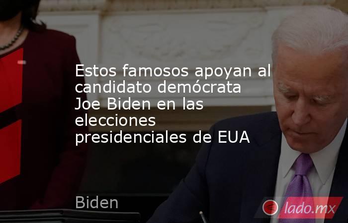 Estos famosos apoyan al candidato demócrata Joe Biden en las elecciones presidenciales de EUA. Noticias en tiempo real