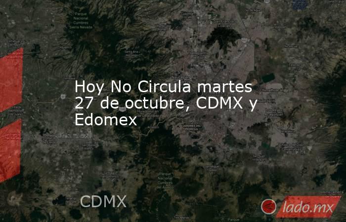 Hoy No Circula martes 27 de octubre, CDMX y Edomex. Noticias en tiempo real