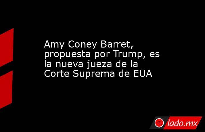 Amy Coney Barret, propuesta por Trump, es la nueva jueza de la Corte Suprema de EUA. Noticias en tiempo real