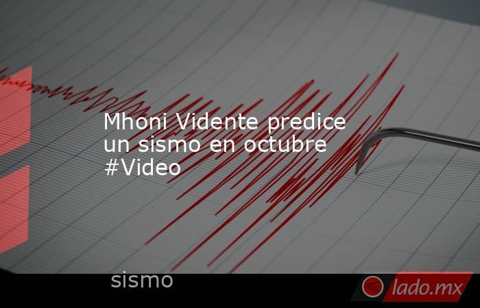 Mhoni Vidente predice un sismo en octubre #Video. Noticias en tiempo real