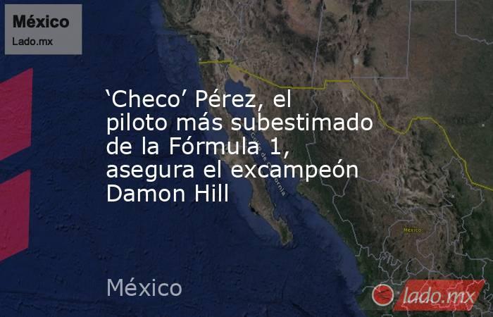 'Checo' Pérez, el piloto más subestimado de la Fórmula 1, asegura el excampeón Damon Hill. Noticias en tiempo real