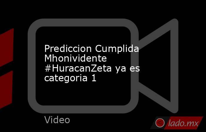 Prediccion Cumplida Mhonividente #HuracanZeta ya es categoria 1. Noticias en tiempo real
