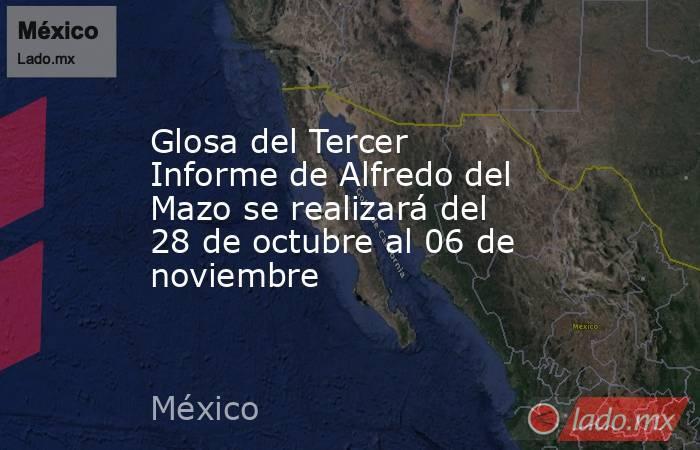 Glosa del Tercer Informe de Alfredo del Mazo se realizará del 28 de octubre al 06 de noviembre. Noticias en tiempo real