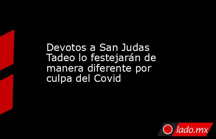 Devotos a San Judas Tadeo lo festejarán de manera diferente por culpa del Covid. Noticias en tiempo real