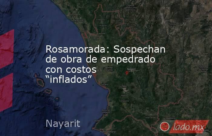 """Rosamorada: Sospechan de obra de empedrado con costos """"inflados"""". Noticias en tiempo real"""