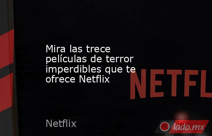 Mira las trece películas de terror imperdibles que te ofrece Netflix. Noticias en tiempo real