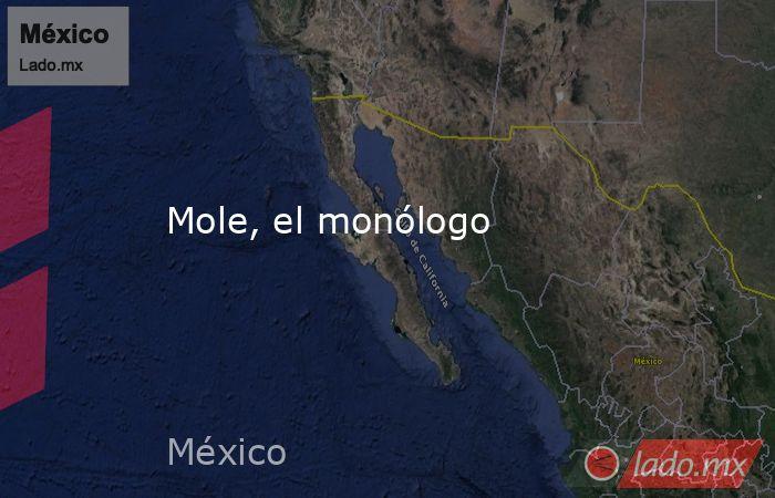 Mole, el monólogo. Noticias en tiempo real