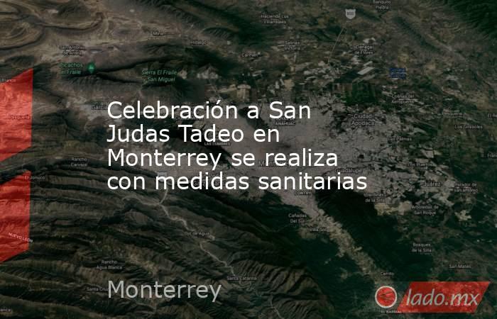 Celebración a San Judas Tadeo en Monterrey se realiza con medidas sanitarias. Noticias en tiempo real