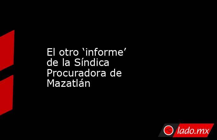 El otro 'informe' de la Síndica Procuradora de Mazatlán. Noticias en tiempo real