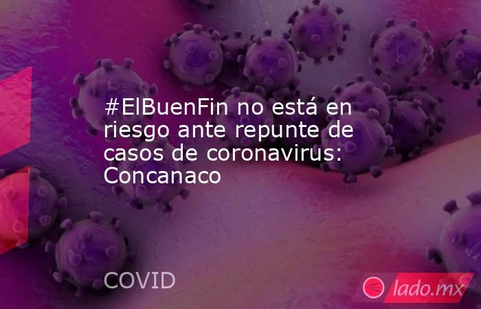 #ElBuenFin no está en riesgo ante repunte de casos de coronavirus: Concanaco. Noticias en tiempo real