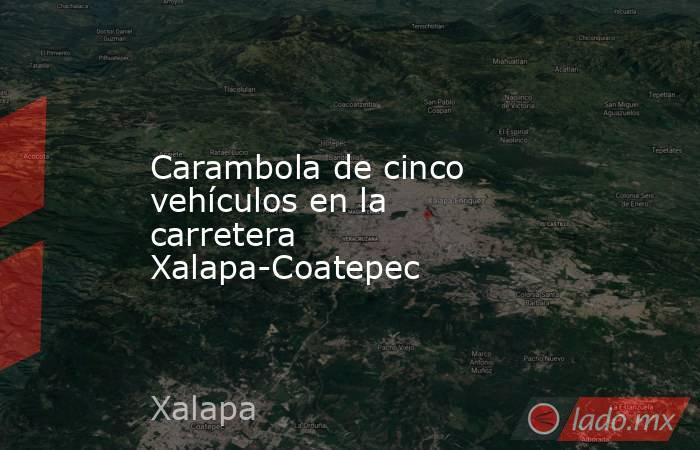 Carambola de cinco vehículos en la carretera Xalapa-Coatepec. Noticias en tiempo real
