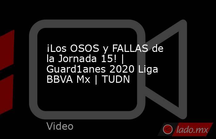 ¡Los OSOS y FALLAS de la Jornada 15! | Guard1anes 2020 Liga BBVA Mx | TUDN. Noticias en tiempo real