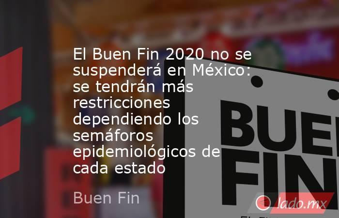 El Buen Fin 2020 no se suspenderá en México: se tendrán más restricciones dependiendo los semáforos epidemiológicos de cada estado. Noticias en tiempo real