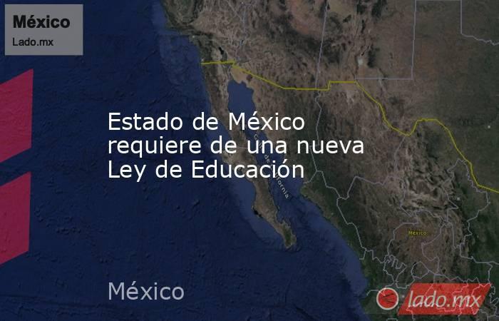 Estado de México requiere de una nueva Ley de Educación. Noticias en tiempo real
