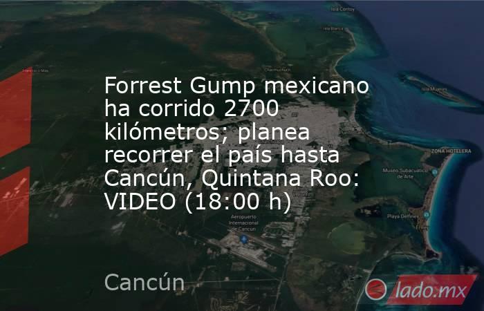 Forrest Gump mexicano ha corrido 2700 kilómetros; planea recorrer el país hasta Cancún, Quintana Roo: VIDEO (18:00 h). Noticias en tiempo real
