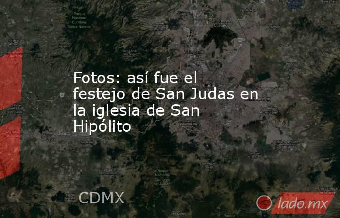 Fotos: así fue el festejo de San Judas en la iglesia de San Hipólito. Noticias en tiempo real