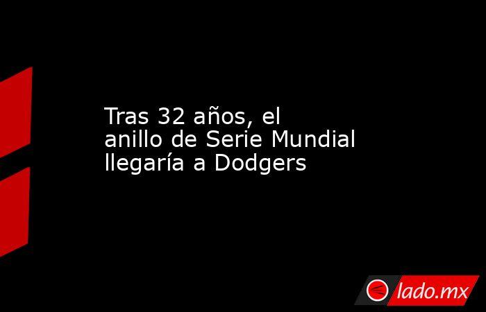 Tras 32 años, el anillo de Serie Mundial llegaría a Dodgers. Noticias en tiempo real