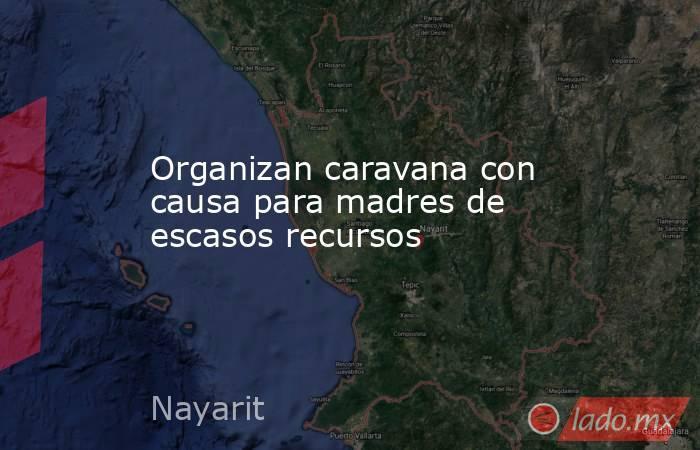 Organizan caravana con causa para madres de escasos recursos. Noticias en tiempo real
