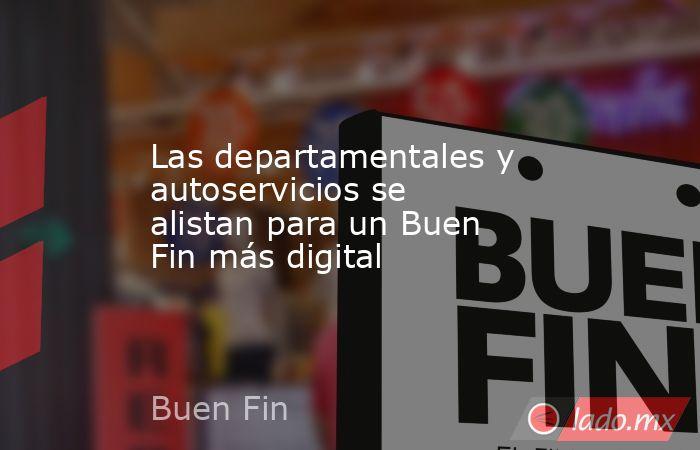 Las departamentales y autoservicios se alistan para un Buen Fin más digital. Noticias en tiempo real