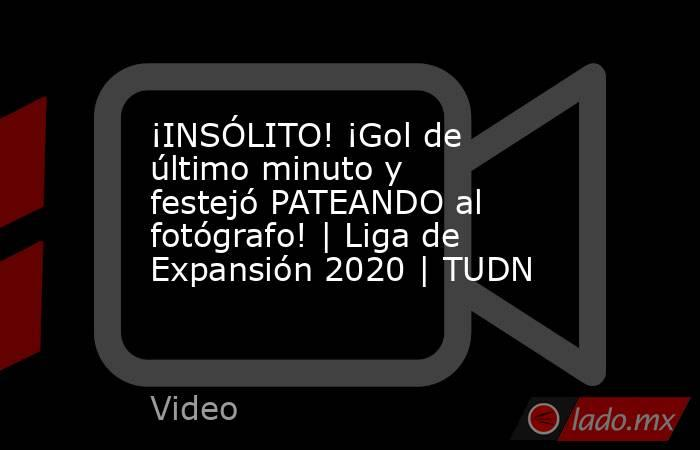 ¡INSÓLITO! ¡Gol de último minuto y festejó PATEANDO al fotógrafo! | Liga de Expansión 2020 | TUDN. Noticias en tiempo real