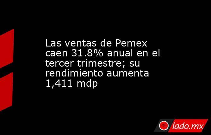 Las ventas de Pemex caen 31.8% anual en el tercer trimestre; su rendimiento aumenta 1,411 mdp. Noticias en tiempo real