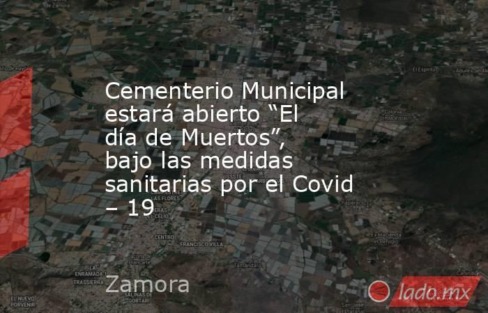 """Cementerio Municipal estará abierto """"El día de Muertos"""", bajo las medidas sanitarias por el Covid – 19. Noticias en tiempo real"""