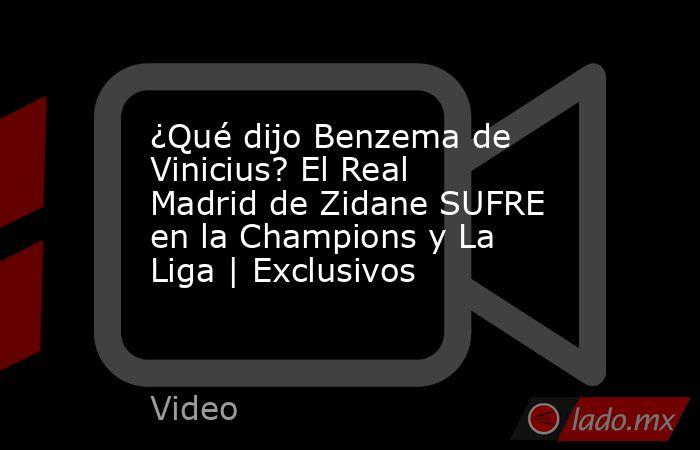 ¿Qué dijo Benzema de Vinicius? El Real Madrid de Zidane SUFRE en la Champions y La Liga | Exclusivos. Noticias en tiempo real