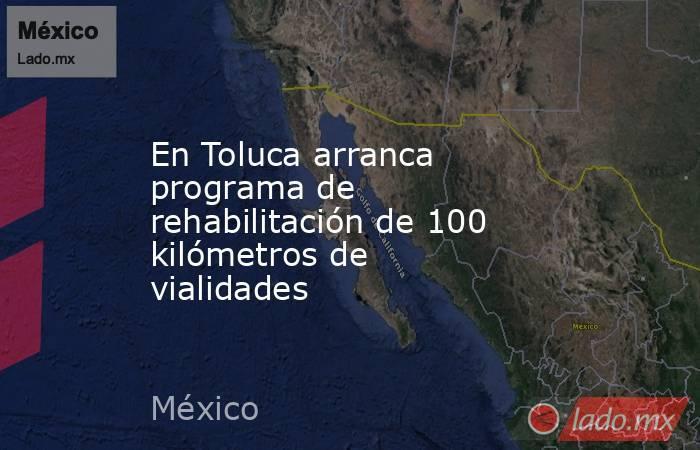 En Toluca arranca programa de rehabilitación de 100 kilómetros de vialidades. Noticias en tiempo real