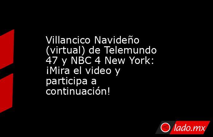 Villancico Navideño (virtual) de Telemundo 47 y NBC 4 New York: ¡Mira el video y participa a continuación!. Noticias en tiempo real
