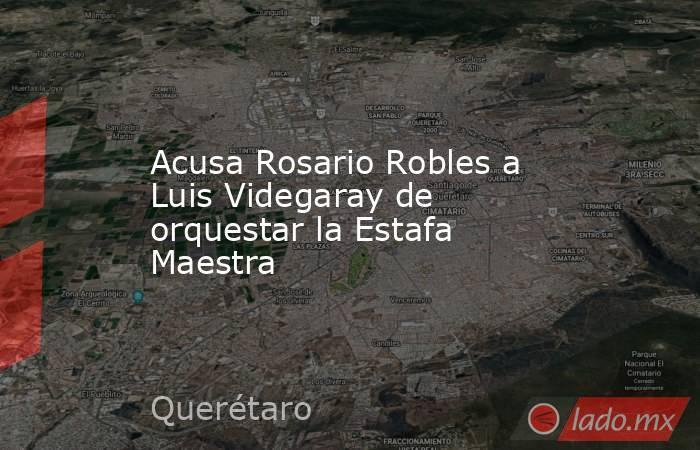 Acusa Rosario Robles a Luis Videgaray de orquestar la Estafa Maestra. Noticias en tiempo real