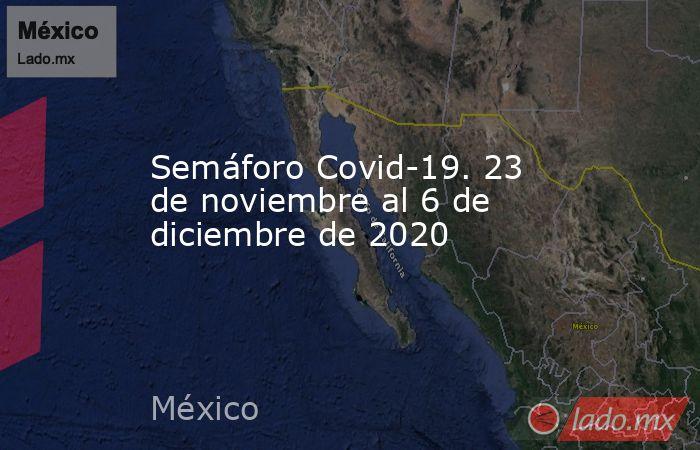Semáforo Covid-19. 23 de noviembre al 6 de diciembre de 2020. Noticias en tiempo real