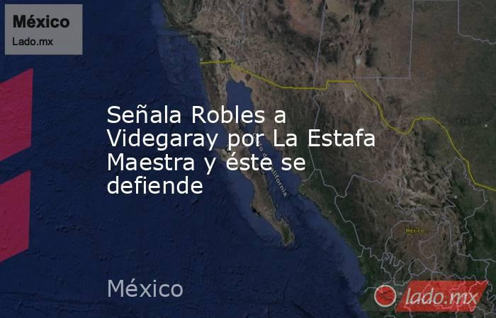 Señala Robles a Videgaray por La Estafa Maestra y éste se defiende. Noticias en tiempo real