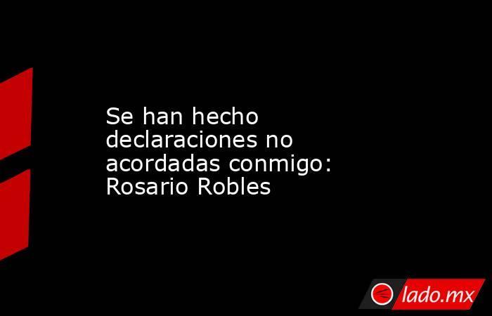 Se han hecho declaraciones no acordadas conmigo: Rosario Robles. Noticias en tiempo real