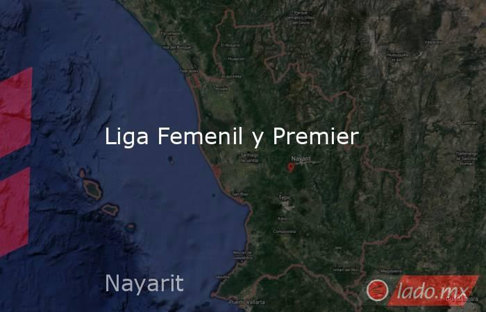 Liga Femenil y Premier. Noticias en tiempo real