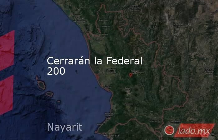 Cerrarán la Federal 200. Noticias en tiempo real