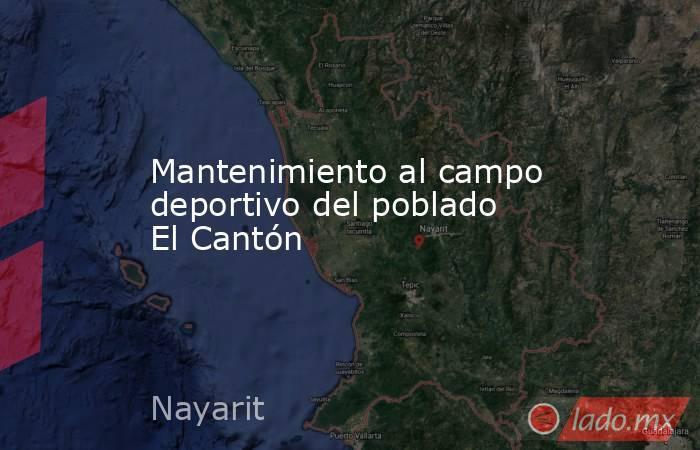 Mantenimiento al campo deportivo del poblado El Cantón. Noticias en tiempo real