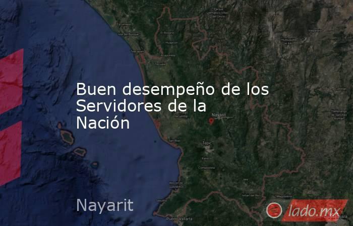 Buen desempeño de los Servidores de la Nación. Noticias en tiempo real
